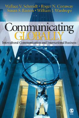 Communicating Globally By Schmidt, Wallace V./ Conaway, Roger N./ Easton, Susan S./ Wardrope, William J.
